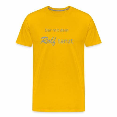 derMitDemRolfTanzt - Männer Premium T-Shirt