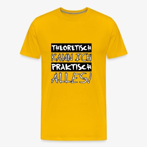 Theoretisch kann ich praktisch alles - Männer Premium T-Shirt