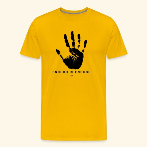 ENOUGH IS ENOUGH - Men's Premium T-Shirt