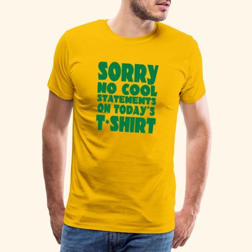Sorry geen leuke spreuk op het t-shirt vandaag 001 - Mannen Premium T-shirt