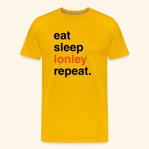 EAT SLEEP lonley REPEAT - Men's Premium T-Shirt