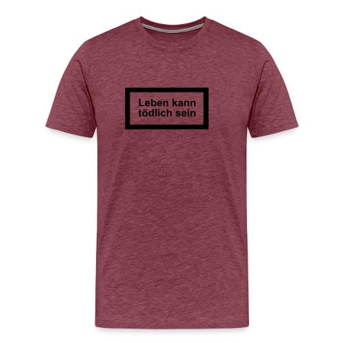 leben_kann_toedlich_sein - Männer Premium T-Shirt