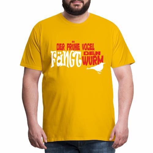 Der frühe Vogel fängt den Wurm - Männer Premium T-Shirt