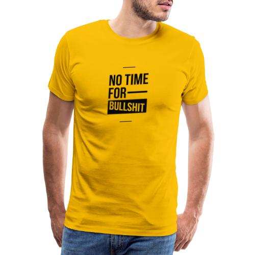 No Time for bullshit - Männer Premium T-Shirt