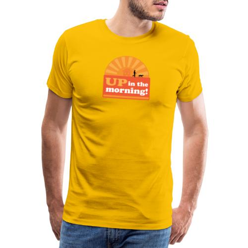 up in the morning! - Men's Premium T-Shirt