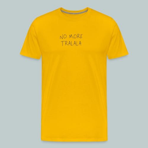 No More Tra La La - Premium-T-shirt herr