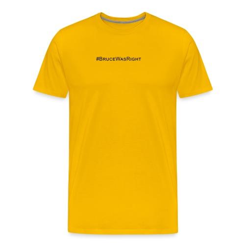 #Brucewasright - Men's Premium T-Shirt