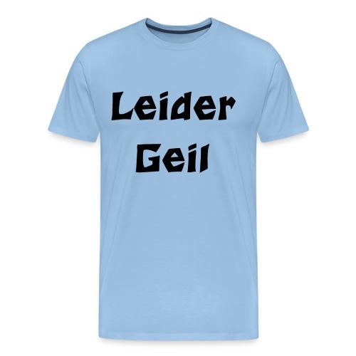 leider geil - Männer Premium T-Shirt