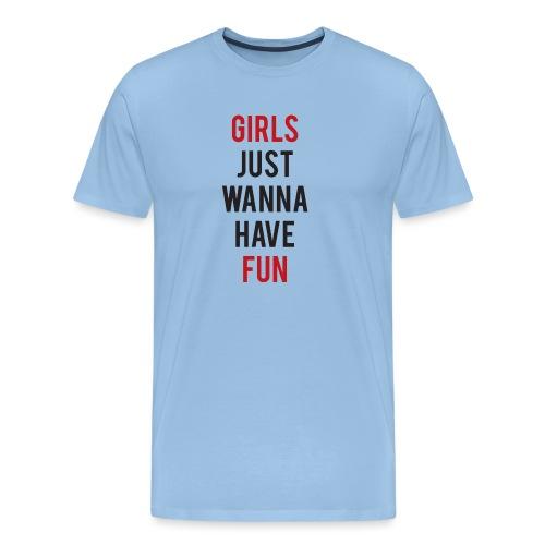 Girls just wanna have fun - Maglietta Premium da uomo