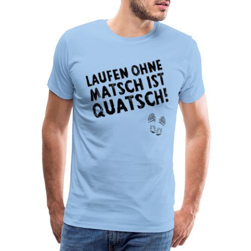 Laufen ohne Matsch ist Quatsch! (schwarz) - Männer Premium T-Shirt