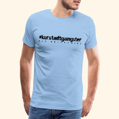Kurstadtgangster- mit ganz viel Gelassenheit. - Männer Premium T-Shirt