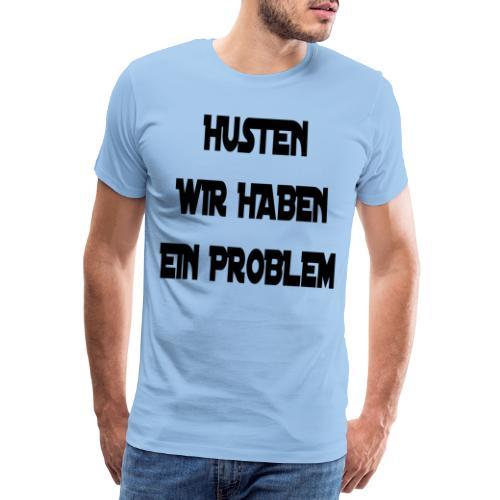 HUSTEN WIR HABEN EIN PROBLEM - Men's Premium T-Shirt