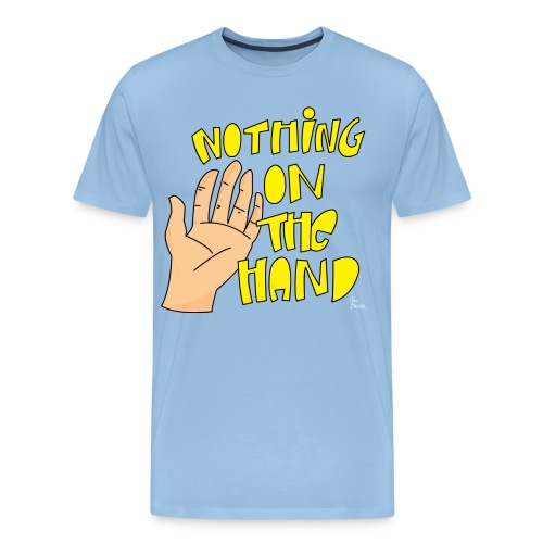 Nothing on the hand - Mannen Premium T-shirt