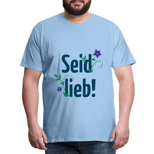 Seid lieb! - Männer Premium T-Shirt