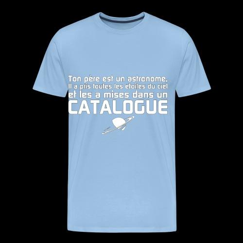 Ton père est un astronome - T-shirt Premium Homme