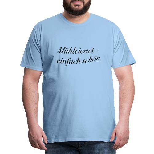 Mühlviertel - einfach schön - Männer Premium T-Shirt