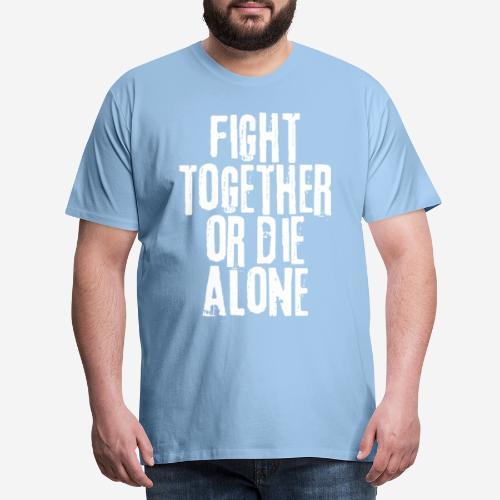 fight together die alone - Männer Premium T-Shirt