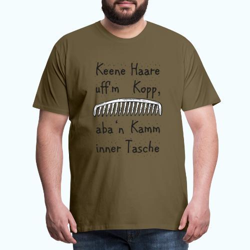 Keene Haare uff´m Kopp, aba ´n Kamm in der Tasche! - Men's Premium T-Shirt