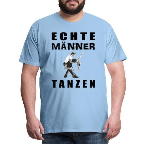 Echte Männer tanzen - Männer Premium T-Shirt