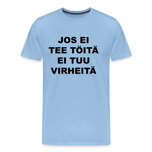 Ei töitä = ei virheitä - Miesten premium t-paita