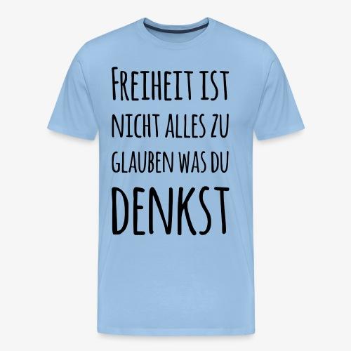 FREIHEIT - nicht alles glauben Freigeist Idee frei - Männer Premium T-Shirt
