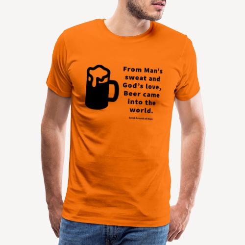 BEER CAME INTO THE WORLD - Men's Premium T-Shirt