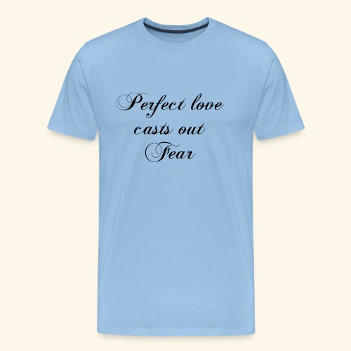 Perfect Love cast out Fear - Männer Premium T-Shirt