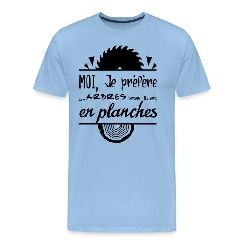 Les arbres c'est mieux en planches ! - T-shirt Premium Homme