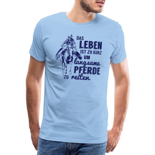 Leben zu kurz -langsame Pferde reiten - Männer Premium T-Shirt