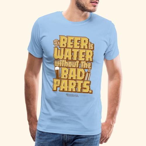 Bier Spruch Beer is Water without the Bad Parts - Männer Premium T-Shirt