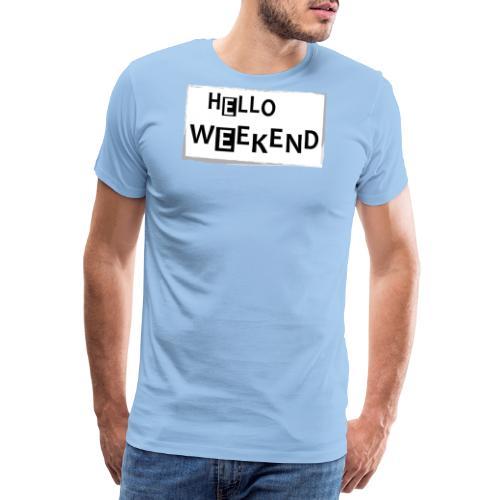 Hello Weekend - Männer Premium T-Shirt
