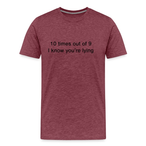 Lying 10 times out of 9 - Men's Premium T-Shirt
