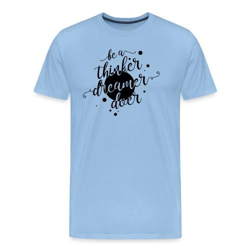 be a thinker dreamer doer - Männer Premium T-Shirt