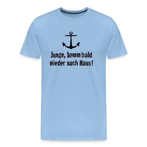 Junge, komm bald wieder nach Haus! - Männer Premium T-Shirt