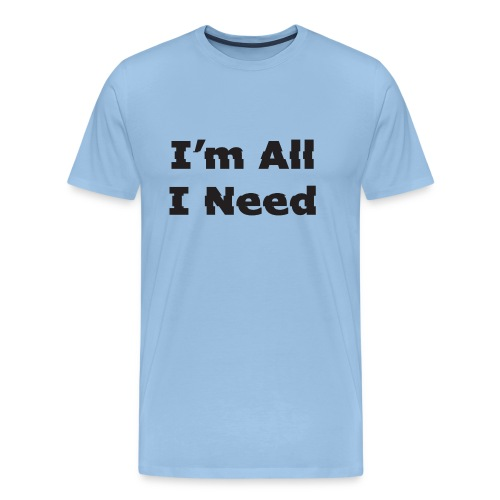 I'm All I Need - Men's Premium T-Shirt