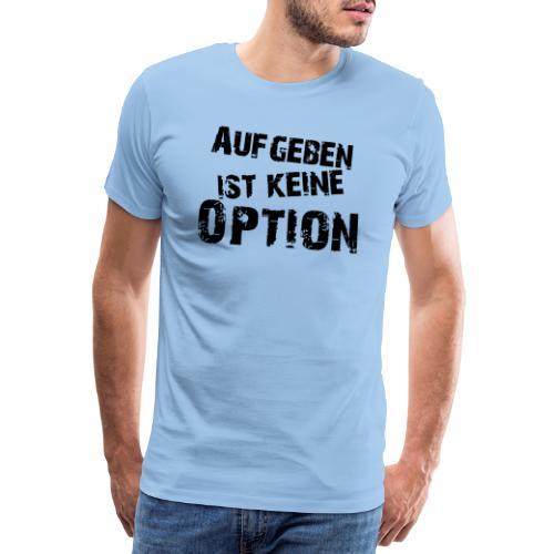 Aufgeben ist keine Option - Männer Premium T-Shirt