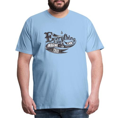 Everything you imagine - Männer Premium T-Shirt