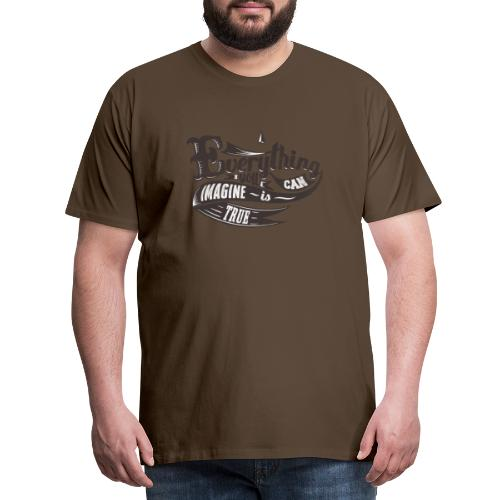 Everything you imagine - Männer Premium T-Shirt