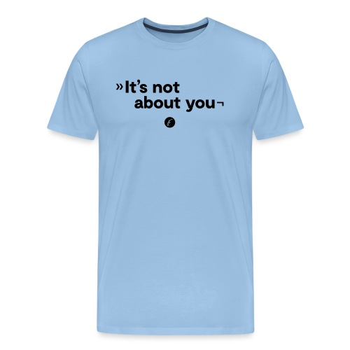 It's not about you - Männer Premium T-Shirt