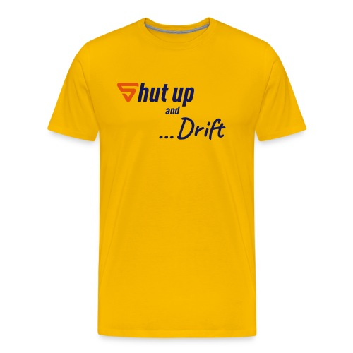 Shut up and drift ! - T-shirt Premium Homme