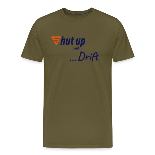 Shut up and drift ! - T-shirt Premium Homme