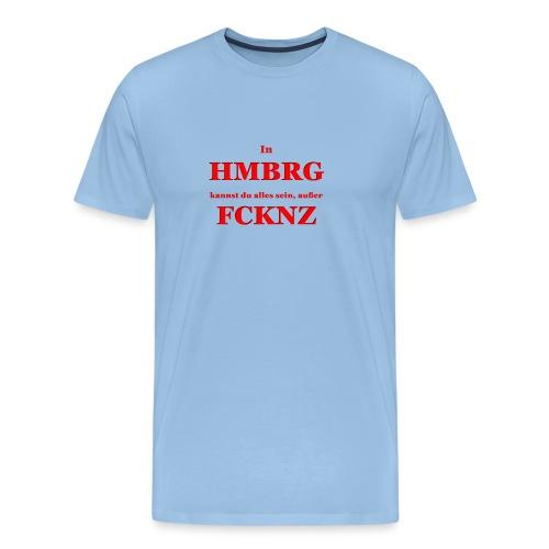 In Hamburg kannst Du alles sein, außer FCKNZ - Männer Premium T-Shirt