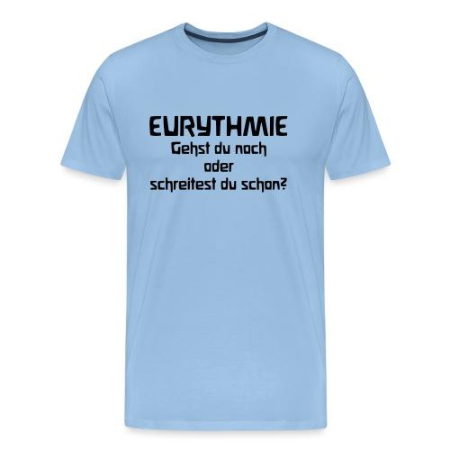 Eurythmie Gehst du noch oder schreitest du schon - Männer Premium T-Shirt