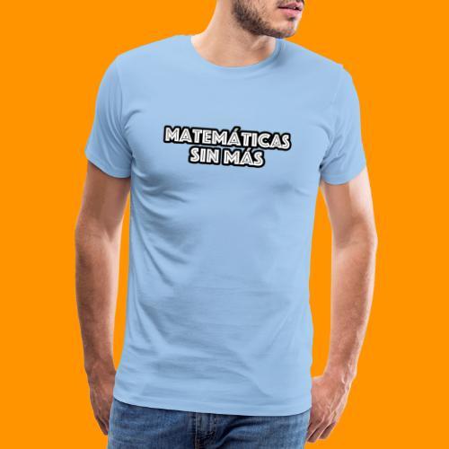Matemáticas Sin Más Texto - Camiseta premium hombre