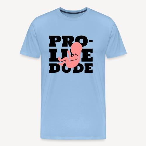 PRO-LIFE DUDE - Men's Premium T-Shirt