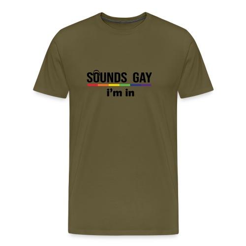 Sounds Gay I m In - Miesten premium t-paita