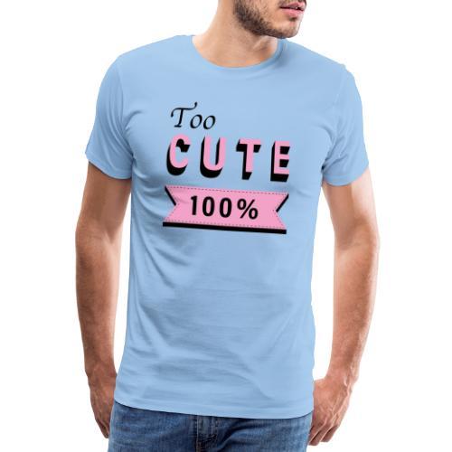 too cute 100% pink - T-shirt Premium Homme