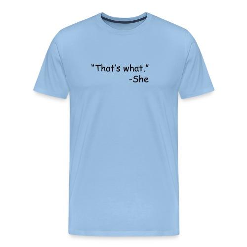 That s What She Said - Men's Premium T-Shirt