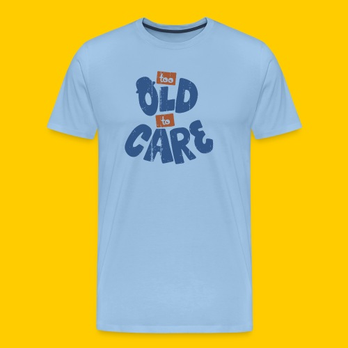 Too old to care - Premium-T-shirt herr