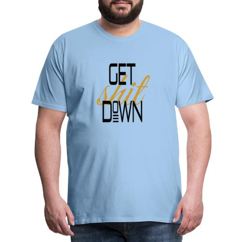get shit down - Männer Premium T-Shirt